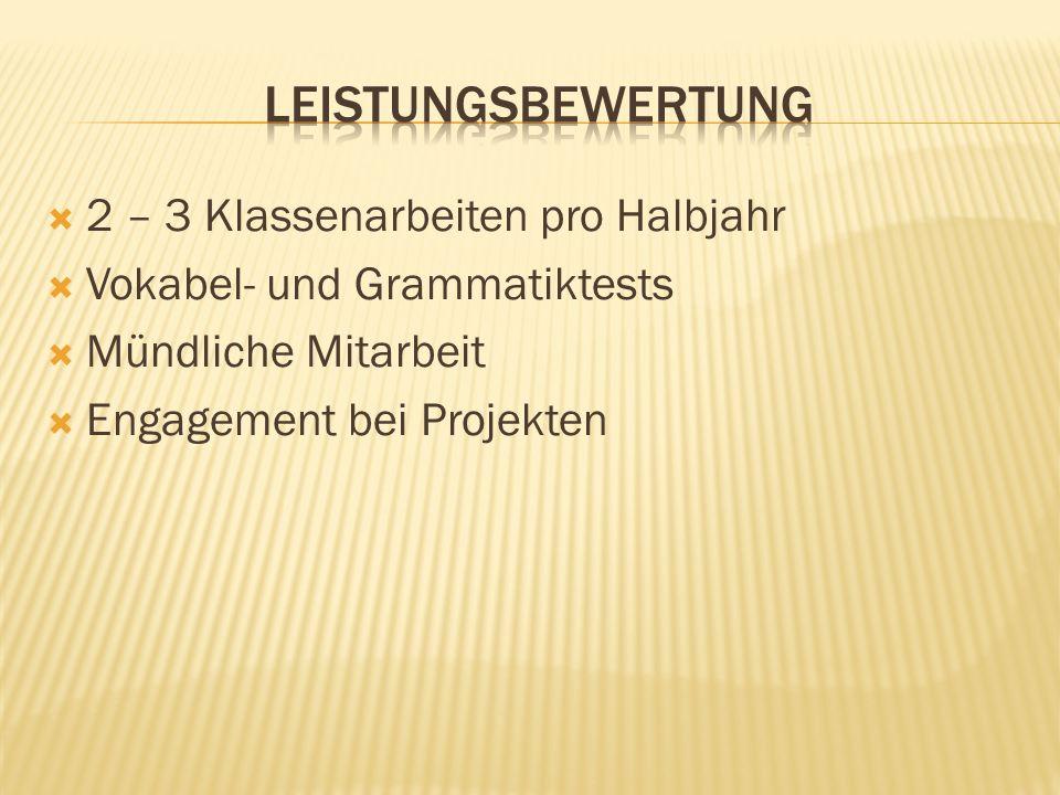 2 – 3 Klassenarbeiten pro Halbjahr Vokabel- und Grammatiktests Mündliche Mitarbeit Engagement bei Projekten