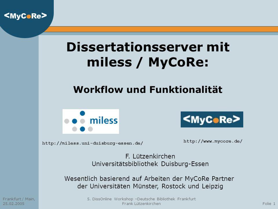 Frankfurt / Main, 25.02.2005 5. DissOnline Workshop –Deutsche Bibliothek Frankfurt Frank LützenkirchenFolie 1 Dissertationsserver mit miless / MyCoRe:
