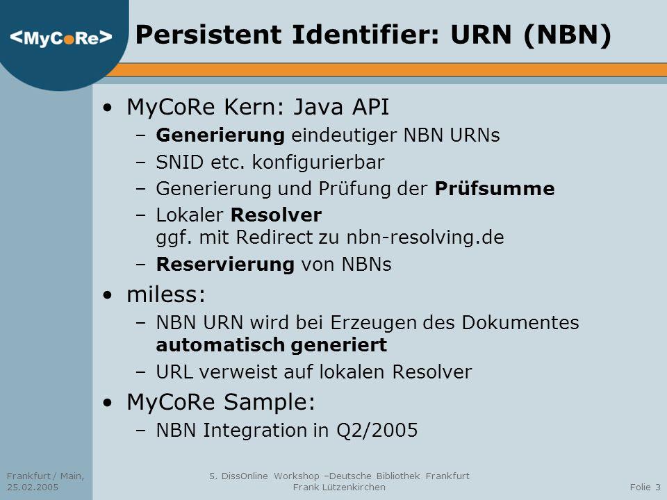 Frankfurt / Main, 25.02.2005 5. DissOnline Workshop –Deutsche Bibliothek Frankfurt Frank LützenkirchenFolie 3 Persistent Identifier: URN (NBN) MyCoRe