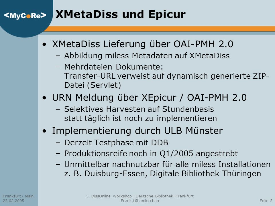 Frankfurt / Main, 25.02.2005 5. DissOnline Workshop –Deutsche Bibliothek Frankfurt Frank LützenkirchenFolie 5 XMetaDiss und Epicur XMetaDiss Lieferung