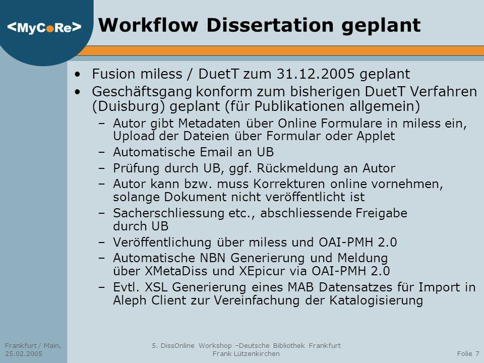 Frankfurt / Main, 25.02.2005 5. DissOnline Workshop –Deutsche Bibliothek Frankfurt Frank LützenkirchenFolie 7 Workflow Dissertation geplant Fusion mil