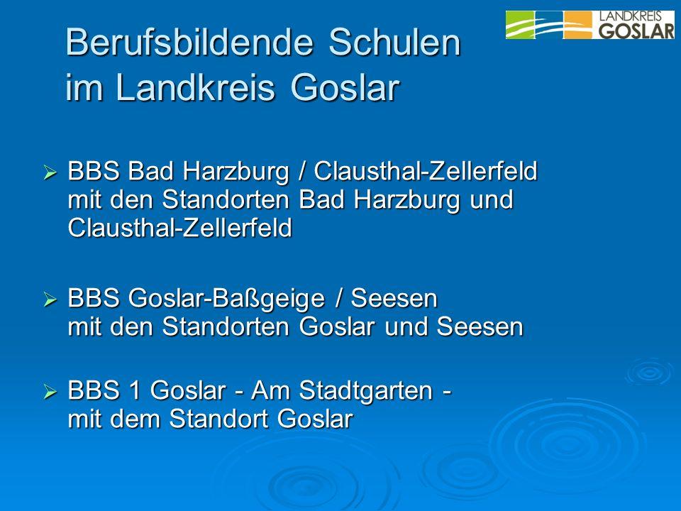Berufsbildende Schulen im Landkreis Goslar BBS Bad Harzburg / Clausthal-Zellerfeld mit den Standorten Bad Harzburg und Clausthal-Zellerfeld BBS Bad Harzburg / Clausthal-Zellerfeld mit den Standorten Bad Harzburg und Clausthal-Zellerfeld BBS Goslar-Baßgeige / Seesen mit den Standorten Goslar und Seesen BBS Goslar-Baßgeige / Seesen mit den Standorten Goslar und Seesen BBS 1 Goslar - Am Stadtgarten - mit dem Standort Goslar BBS 1 Goslar - Am Stadtgarten - mit dem Standort Goslar