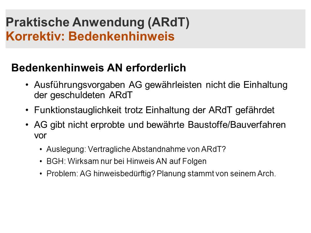 Praktische Anwendung (ARdT) Korrektiv: Bedenkenhinweis Bedenkenhinweis AN erforderlich Ausführungsvorgaben AG gewährleisten nicht die Einhaltung der g