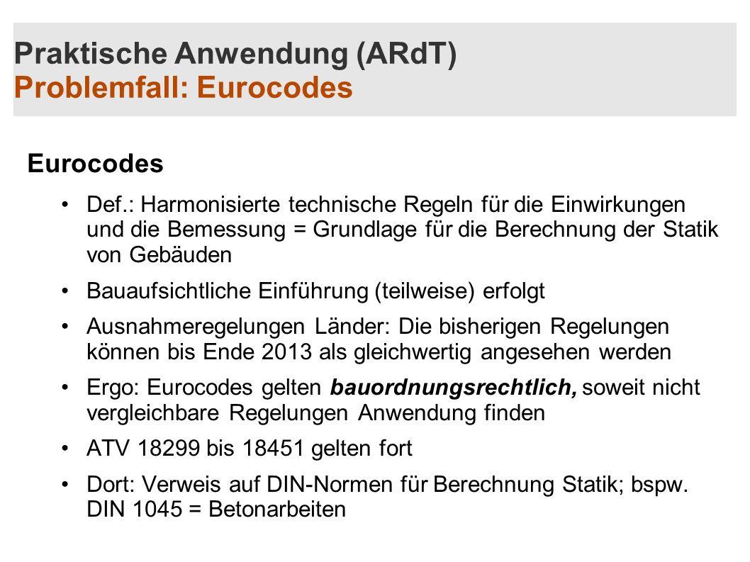 Praktische Anwendung (ARdT) Problemfall: Eurocodes Eurocodes Def.: Harmonisierte technische Regeln für die Einwirkungen und die Bemessung = Grundlage