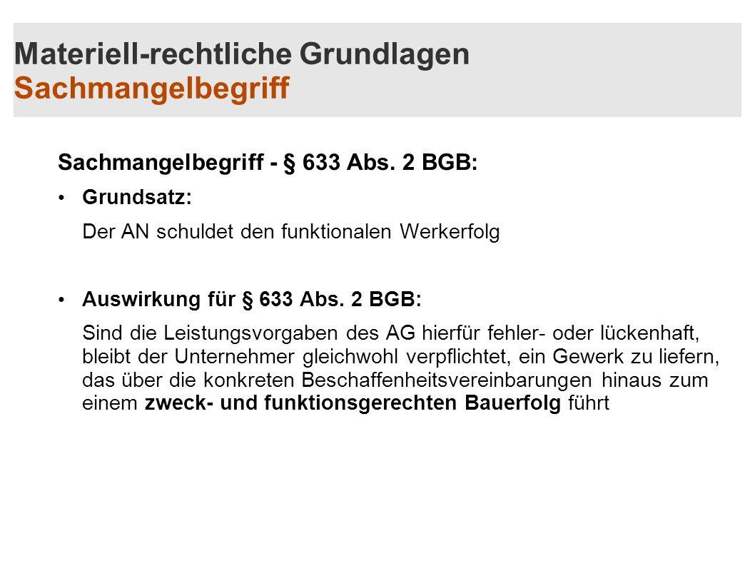 Materiell-rechtliche Grundlagen Sachmangelbegriff Sachmangelbegriff - § 633 Abs. 2 BGB: Grundsatz: Der AN schuldet den funktionalen Werkerfolg Auswirk