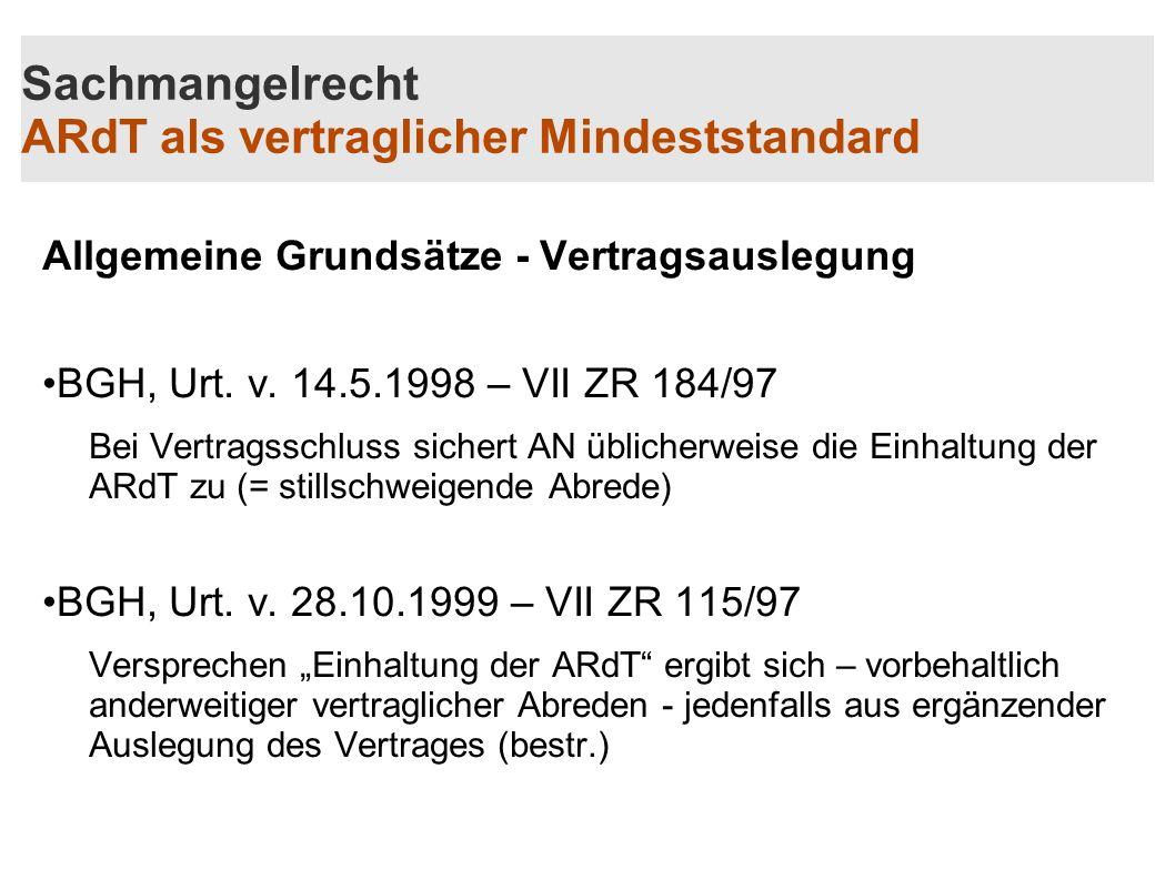 Sachmangelrecht ARdT als vertraglicher Mindeststandard Allgemeine Grundsätze - Vertragsauslegung BGH, Urt. v. 14.5.1998 – VII ZR 184/97 Bei Vertragssc