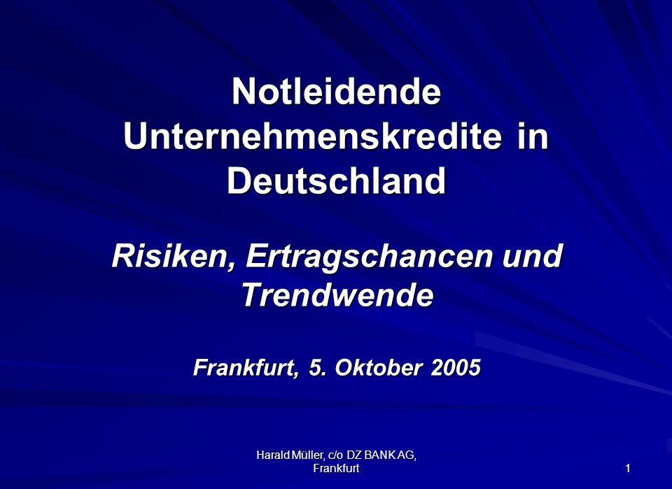 Harald Müller, c/o DZ BANK AG, Frankfurt 1 Notleidende Unternehmenskredite in Deutschland Risiken, Ertragschancen und Trendwende Frankfurt, 5. Oktober