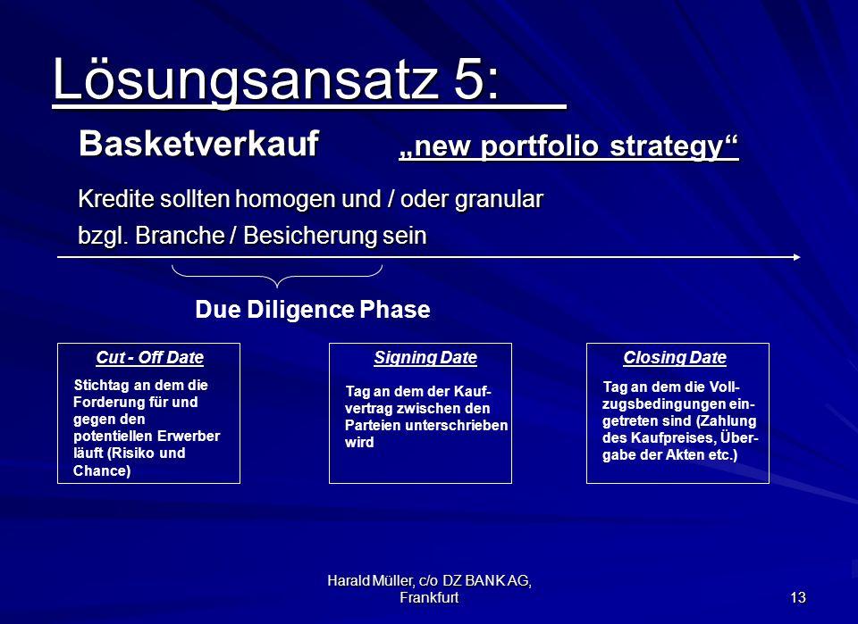 Harald Müller, c/o DZ BANK AG, Frankfurt 13 Lösungsansatz 5: Basketverkauf new portfolio strategy Kredite sollten homogen und / oder granular bzgl. Br