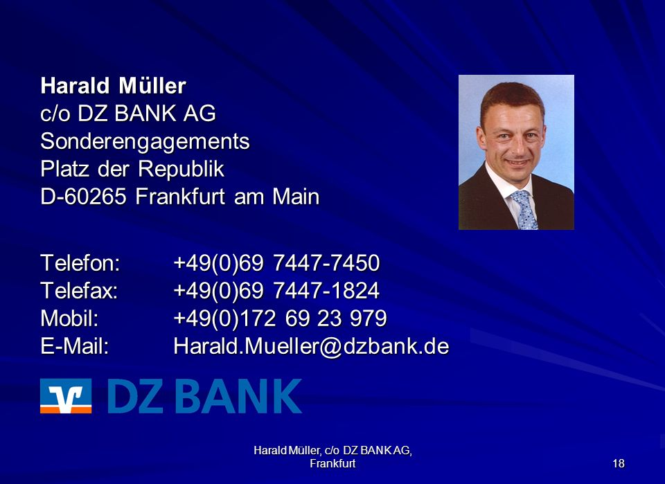 Harald Müller, c/o DZ BANK AG, Frankfurt 18 Harald Müller c/o DZ BANK AG Sonderengagements Platz der Republik D-60265 Frankfurt am Main Telefon:+49(0)