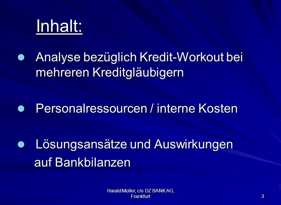 Harald Müller, c/o DZ BANK AG, Frankfurt 3 Inhalt: Inhalt: Analyse bezüglich Kredit-Workout bei mehreren Kreditgläubigern Analyse bezüglich Kredit-Wor