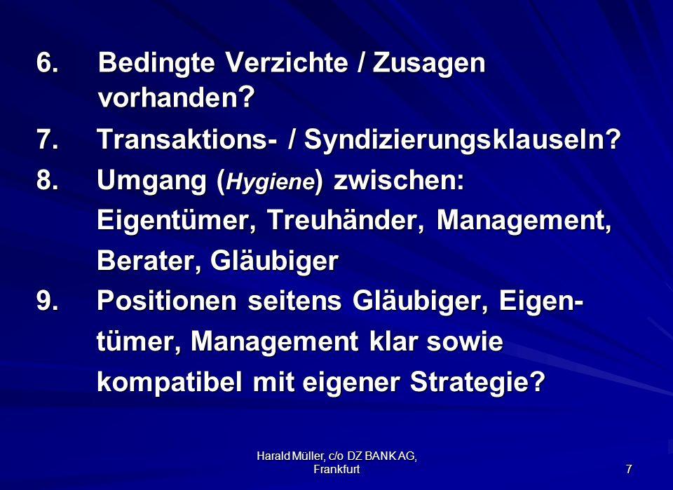 Harald Müller, c/o DZ BANK AG, Frankfurt 7 6.Bedingte Verzichte / Zusagen vorhanden ? 7. Transaktions- / Syndizierungsklauseln? 8. Umgang ( Hygiene )