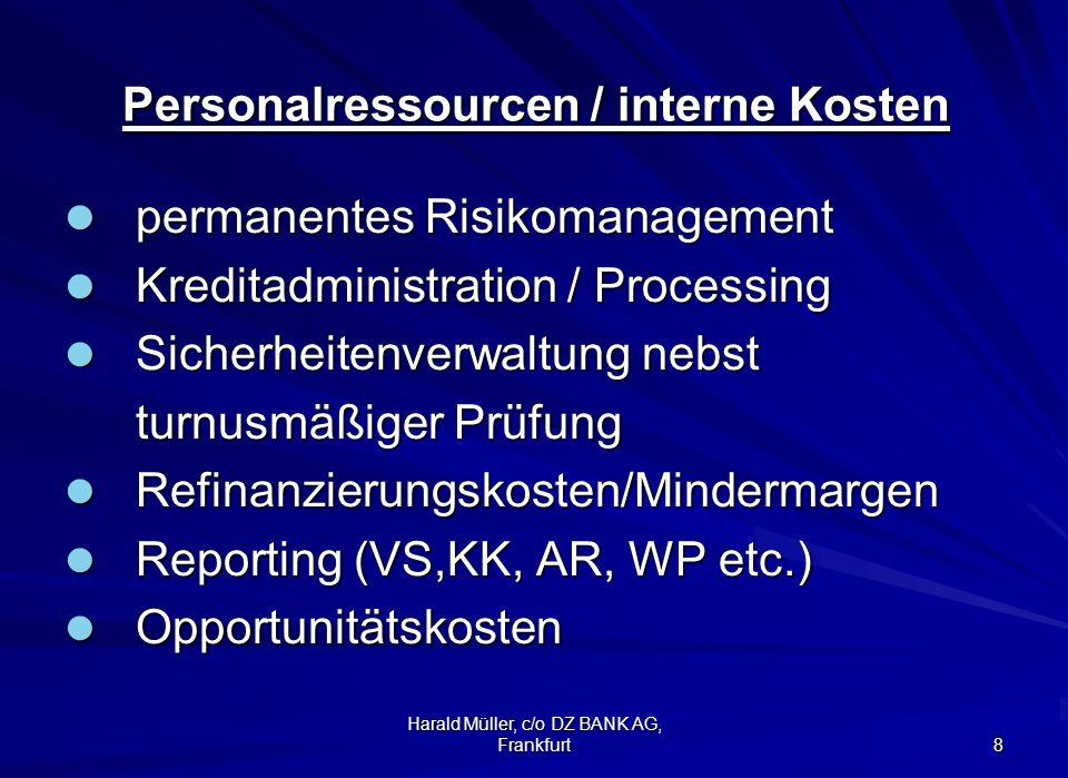 Harald Müller, c/o DZ BANK AG, Frankfurt 8 Personalressourcen / interne Kosten Personalressourcen / interne Kosten permanentes Risikomanagement perman