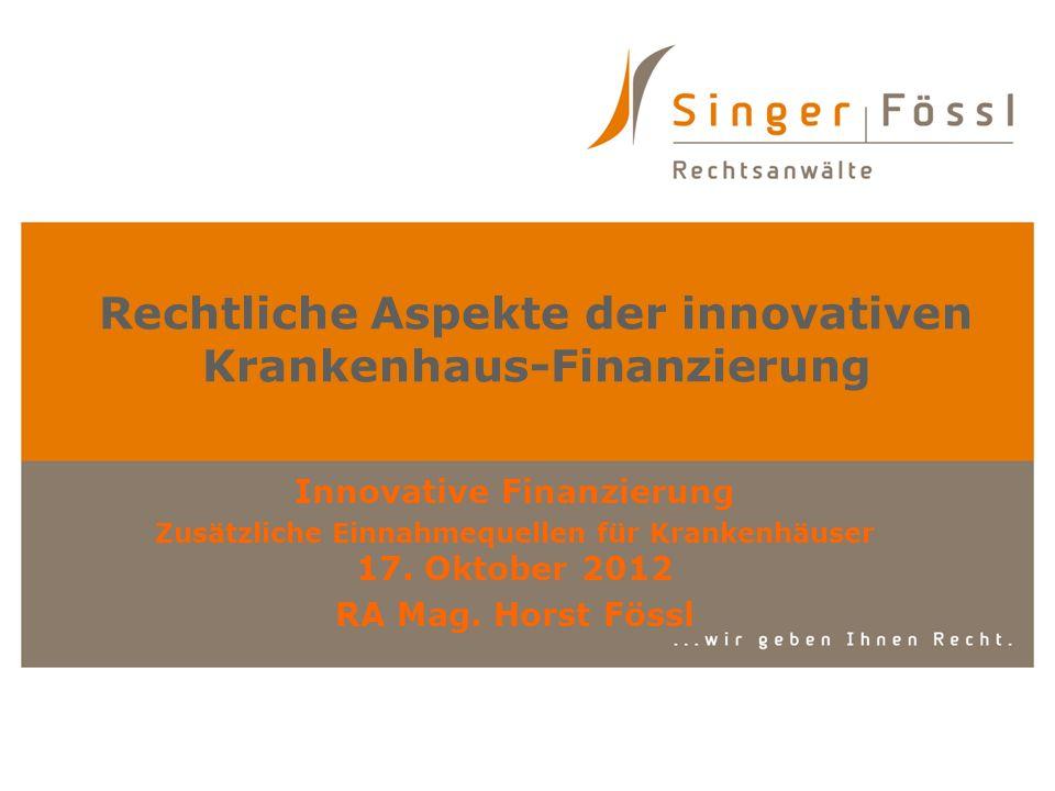 Rechtliche Aspekte der innovativen Krankenhaus-Finanzierung Innovative Finanzierung Zusätzliche Einnahmequellen für Krankenhäuser 17. Oktober 2012 RA