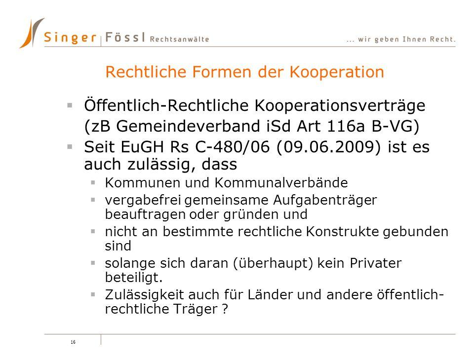 16 Öffentlich-Rechtliche Kooperationsverträge (zB Gemeindeverband iSd Art 116a B-VG) Seit EuGH Rs C-480/06 (09.06.2009) ist es auch zulässig, dass Kom