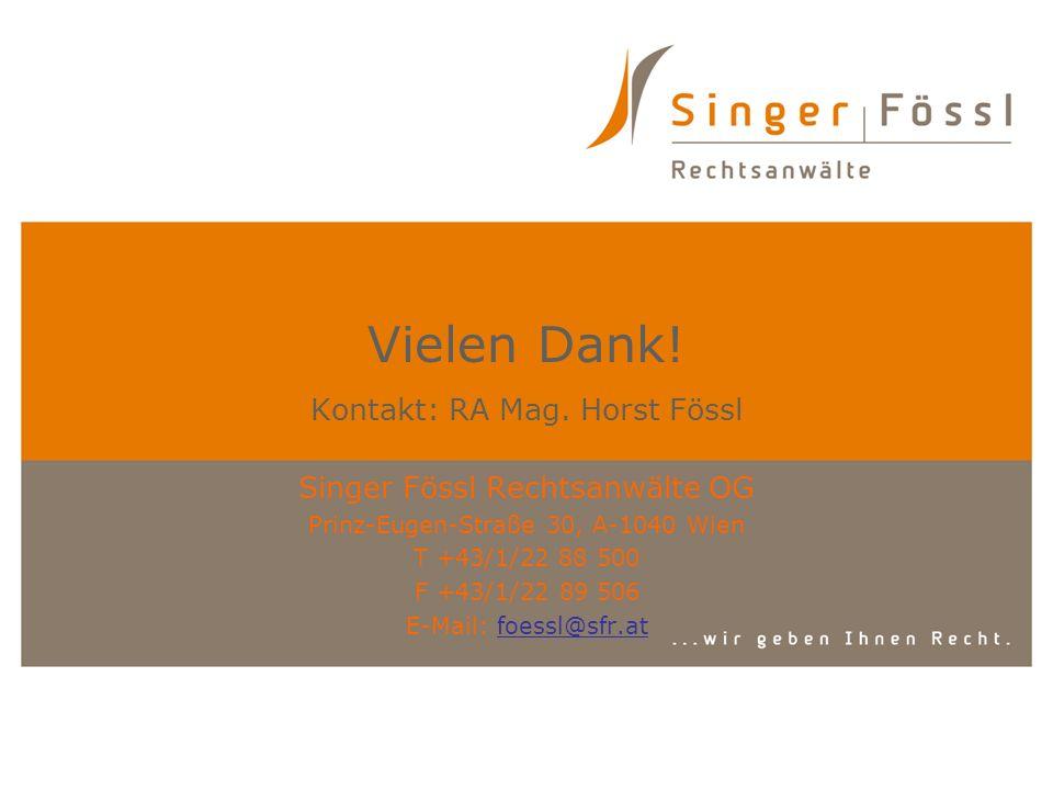 Vielen Dank! Kontakt: RA Mag. Horst Fössl Singer Fössl Rechtsanwälte OG Prinz-Eugen-Straße 30, A-1040 Wien T +43/1/22 88 500 F +43/1/22 89 506 E-Mail: