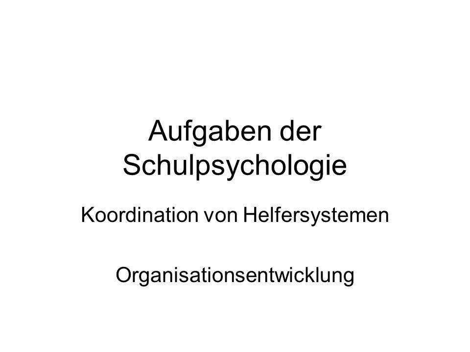 Aufgaben der Schulpsychologie Koordination von Helfersystemen Organisationsentwicklung