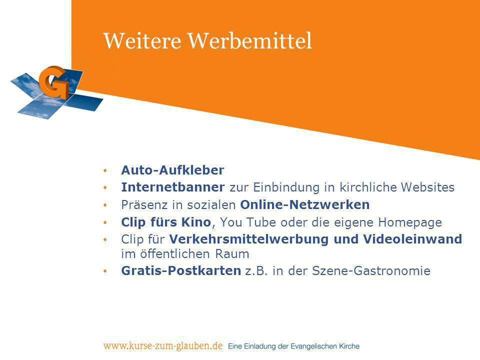 Weitere Werbemittel Auto-Aufkleber Internetbanner zur Einbindung in kirchliche Websites Präsenz in sozialen Online-Netzwerken Clip fürs Kino, You Tube