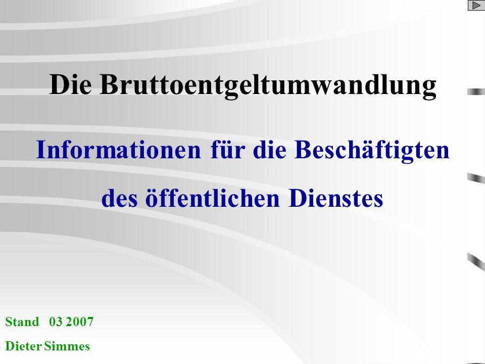 Die Bruttoentgeltumwandlung Informationen für die Beschäftigten des öffentlichen Dienstes Stand 03 2007 Dieter Simmes