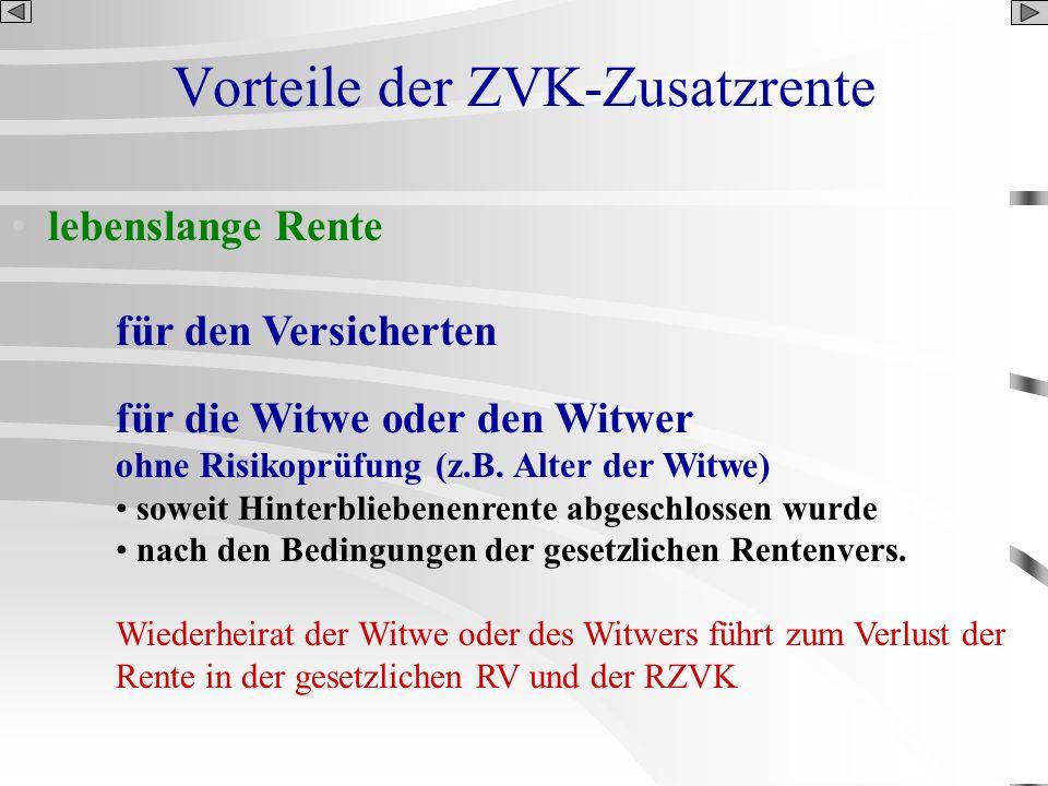 Vorteile der ZVK-Zusatzrente lebenslange Rente für den Versicherten für die Witwe oder den Witwer ohne Risikoprüfung (z.B. Alter der Witwe) soweit Hin