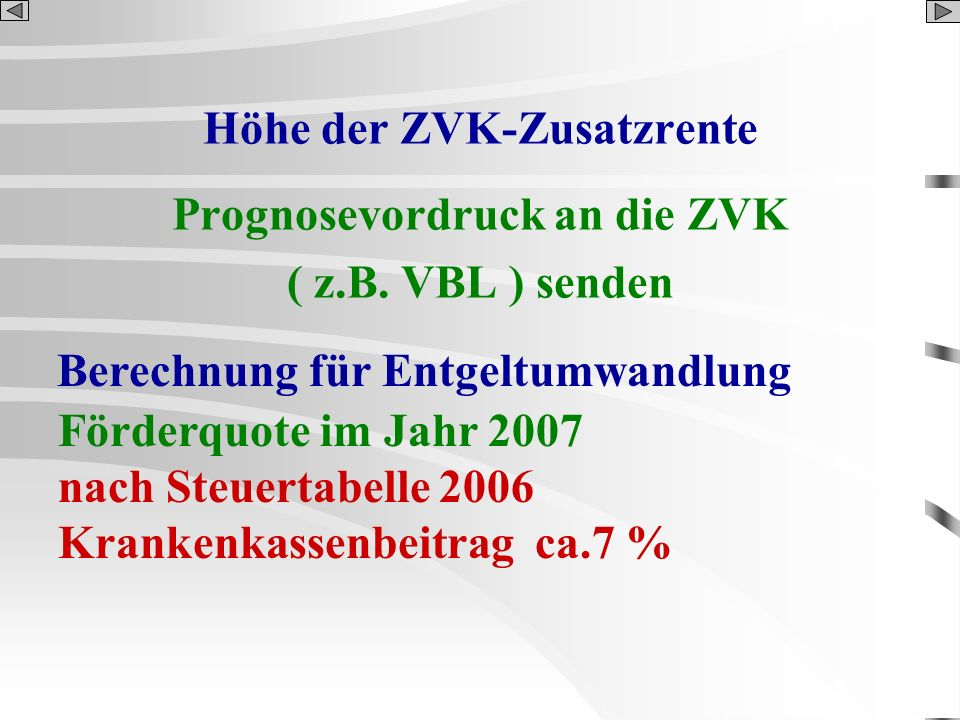 Höhe der ZVK-Zusatzrente Prognosevordruck an die ZVK ( z.B. VBL ) senden Berechnung für Entgeltumwandlung Förderquote im Jahr 2007 nach Steuertabelle