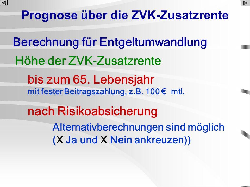 Prognose über die ZVK-Zusatzrente Berechnung für Entgeltumwandlung Höhe der ZVK-Zusatzrente bis zum 65. Lebensjahr mit fester Beitragszahlung, z.B. 10