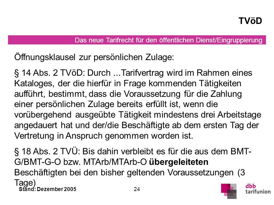 Das neue Tarifrecht für den öffentlichen Dienst/Eingruppierung Stand: Dezember 200524 TVöD Öffnungsklausel zur persönlichen Zulage: § 14 Abs.