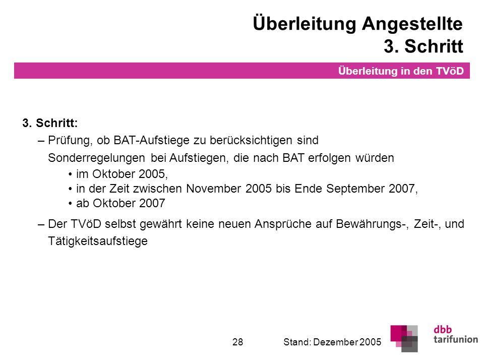 Überleitung in den TVöD 28Stand: Dezember 2005 3. Schritt: – Prüfung, ob BAT-Aufstiege zu berücksichtigen sind Sonderregelungen bei Aufstiegen, die na