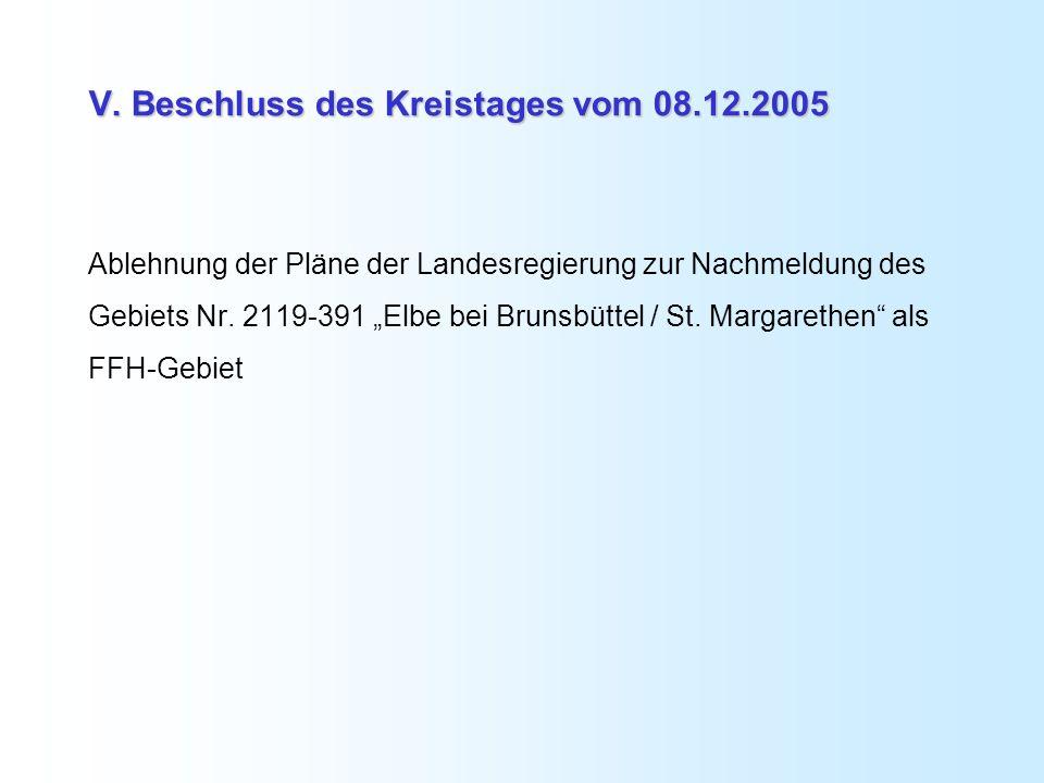 V. Beschluss des Kreistages vom 08.12.2005 Ablehnung der Pläne der Landesregierung zur Nachmeldung des Gebiets Nr. 2119-391 Elbe bei Brunsbüttel / St.