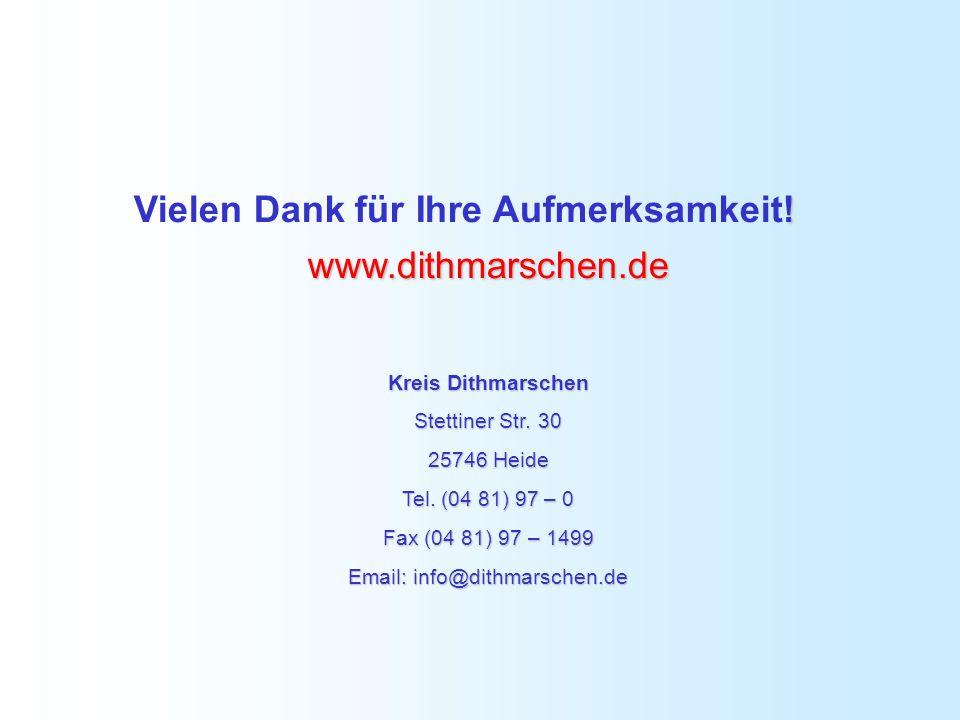 ! Vielen Dank für Ihre Aufmerksamkeit! www.dithmarschen.de Kreis Dithmarschen Stettiner Str. 30 25746 Heide Tel. (04 81) 97 – 0 Fax (04 81) 97 – 1499