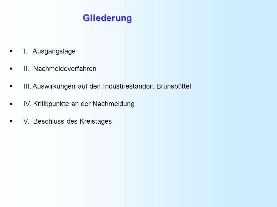 Gliederung I. Ausgangslage II. Nachmeldeverfahren III. Auswirkungen auf den Industriestandort Brunsbüttel IV. Kritikpunkte an der Nachmeldung V. Besch