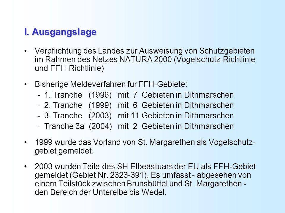 I. Ausgangslage Verpflichtung des Landes zur Ausweisung von Schutzgebieten im Rahmen des Netzes NATURA 2000 (Vogelschutz-Richtlinie und FFH-Richtlinie