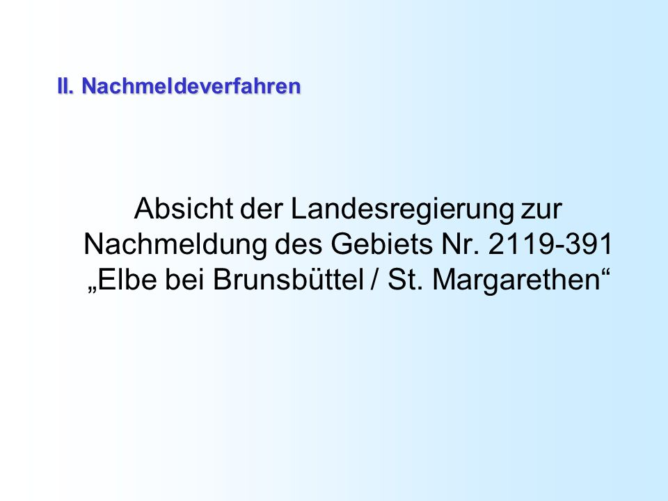 II. Nachmeldeverfahren Absicht der Landesregierung zur Nachmeldung des Gebiets Nr. 2119-391 Elbe bei Brunsbüttel / St. Margarethen