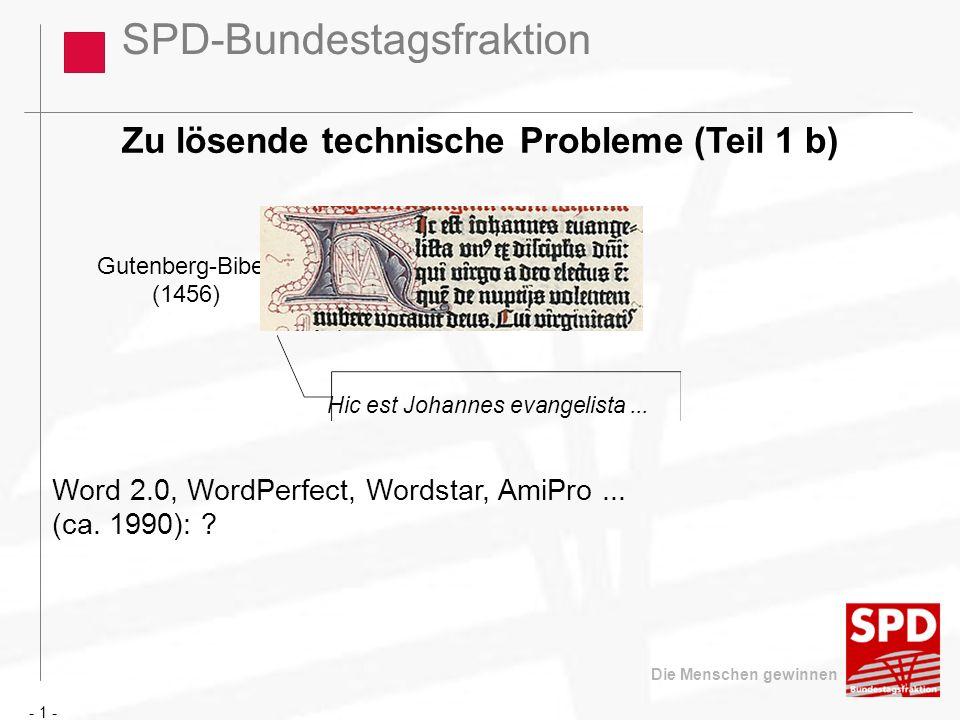 SPD-Bundestagsfraktion Die Menschen gewinnen Gutenberg-Bibel: (1456) Hic est Johannes evangelista... Zu lösende technische Probleme (Teil 1 b) Word 2.