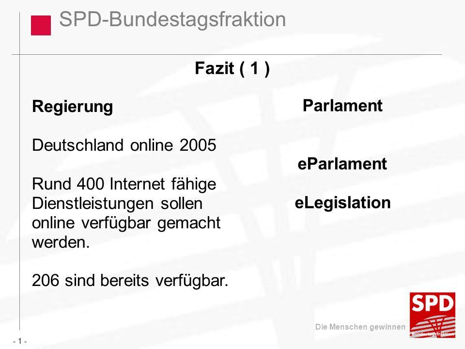SPD-Bundestagsfraktion Die Menschen gewinnen Fazit ( 1 ) Regierung Deutschland online 2005 Rund 400 Internet fähige Dienstleistungen sollen online ver