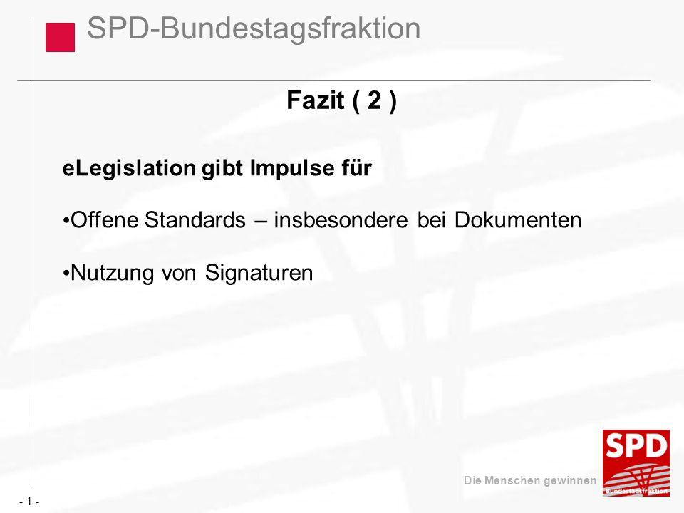 SPD-Bundestagsfraktion Die Menschen gewinnen Fazit ( 2 ) - 1 - eLegislation gibt Impulse für Offene Standards – insbesondere bei Dokumenten Nutzung vo
