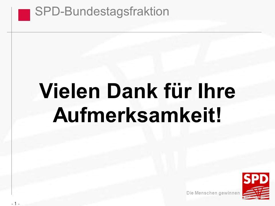 SPD-Bundestagsfraktion Die Menschen gewinnen Vielen Dank für Ihre Aufmerksamkeit! - 1 -