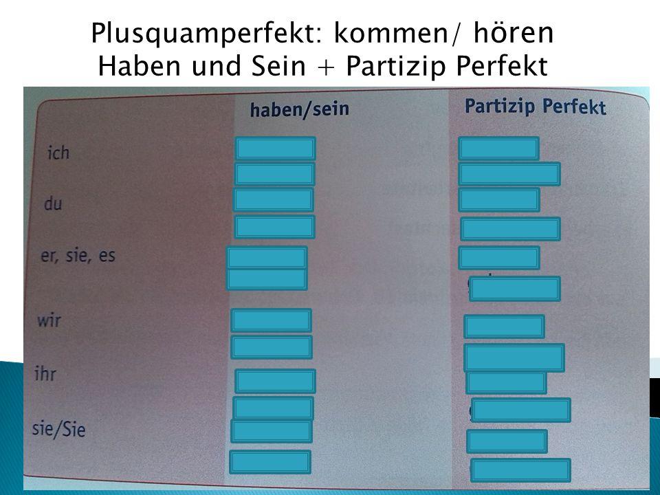 Plusquamperfekt: kommen/ h ören Haben und Sein + Partizip Perfekt