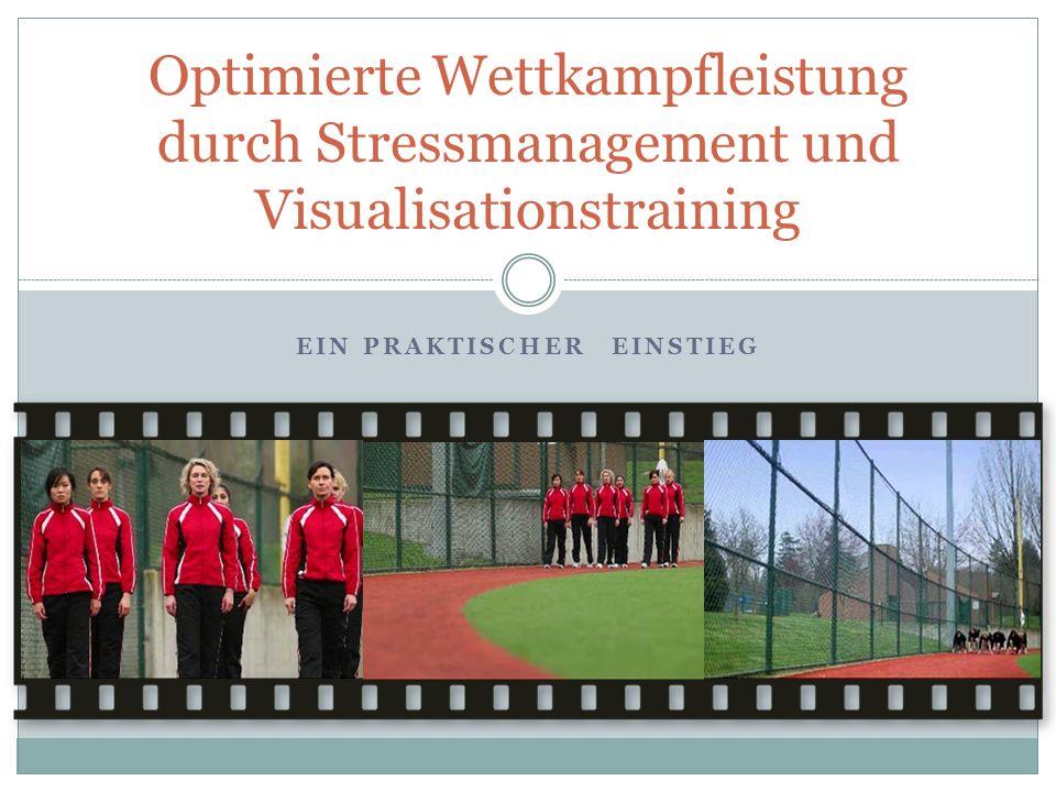 EIN PRAKTISCHER EINSTIEG Optimierte Wettkampfleistung durch Stressmanagement und Visualisationstraining