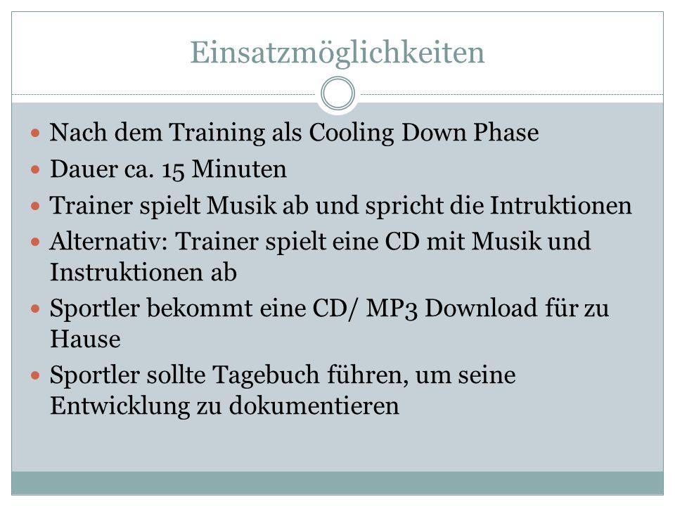 Einsatzmöglichkeiten Nach dem Training als Cooling Down Phase Dauer ca.