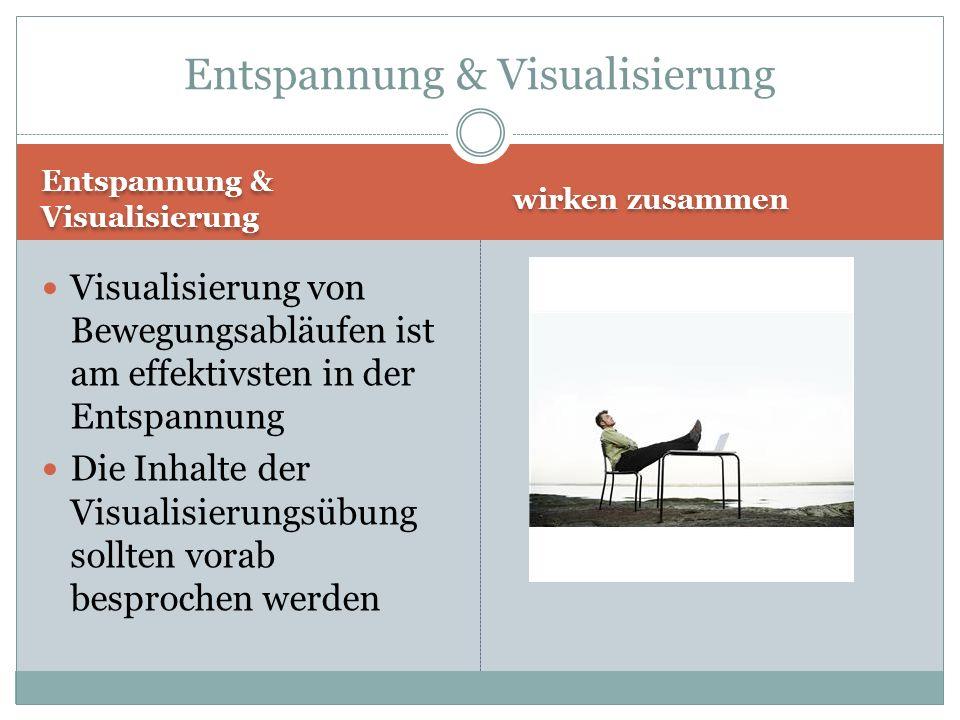 Entspannung & Visualisierung wirken zusammen Visualisierung von Bewegungsabläufen ist am effektivsten in der Entspannung Die Inhalte der Visualisierungsübung sollten vorab besprochen werden Entspannung & Visualisierung
