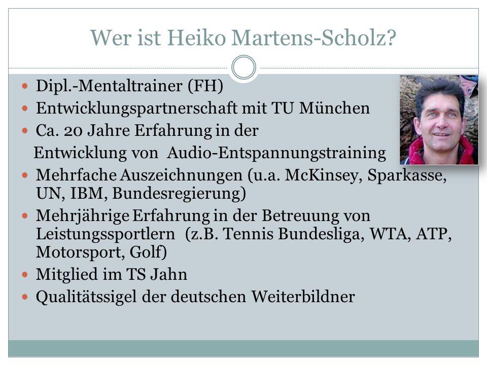 Wer ist Heiko Martens-Scholz.Dipl.-Mentaltrainer (FH) Entwicklungspartnerschaft mit TU München Ca.