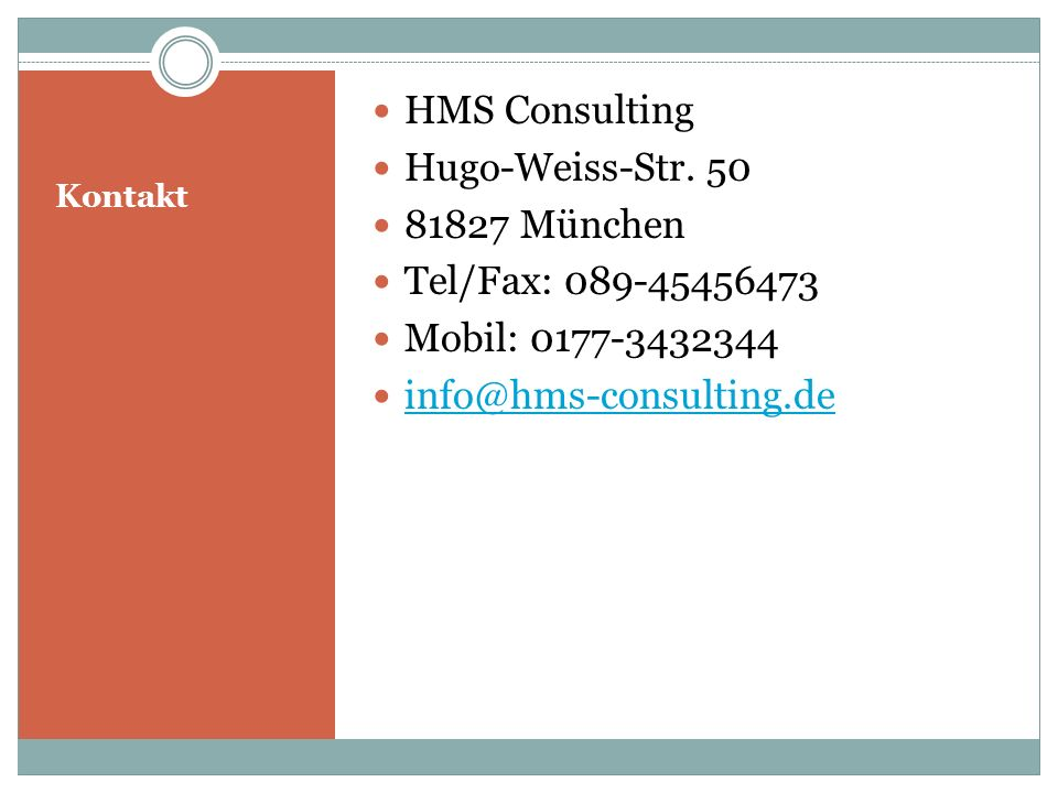 Kontakt HMS Consulting Hugo-Weiss-Str. 50 81827 München Tel/Fax: 089-45456473 Mobil: 0177-3432344 info@hms-consulting.de