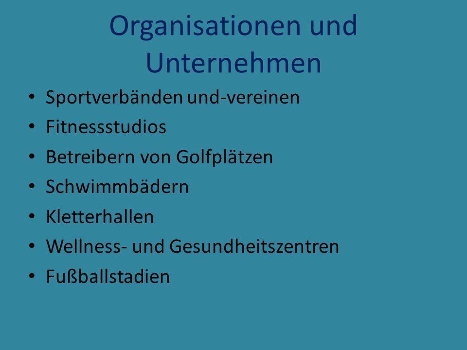 Organisationen und Unternehmen Sportverbänden und-vereinen Fitnessstudios Betreibern von Golfplätzen Schwimmbädern Kletterhallen Wellness- und Gesundh
