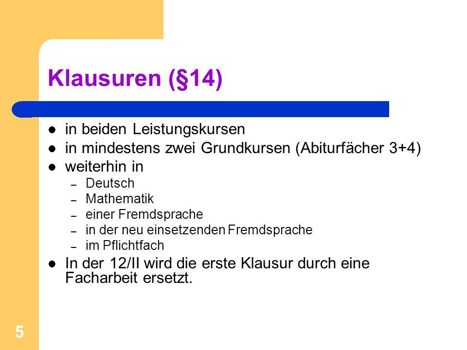 5 Klausuren (§14) in beiden Leistungskursen in mindestens zwei Grundkursen (Abiturfächer 3+4) weiterhin in – Deutsch – Mathematik – einer Fremdsprache – in der neu einsetzenden Fremdsprache – im Pflichtfach In der 12/II wird die erste Klausur durch eine Facharbeit ersetzt.