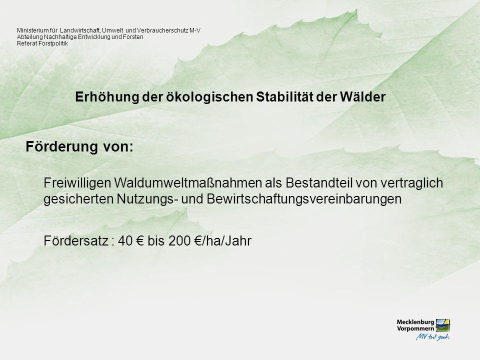 Erhöhung der ökologischen Stabilität der Wälder Ministerium für Landwirtschaft, Umwelt und Verbraucherschutz M-V Abteilung Nachhaltige Entwicklung und