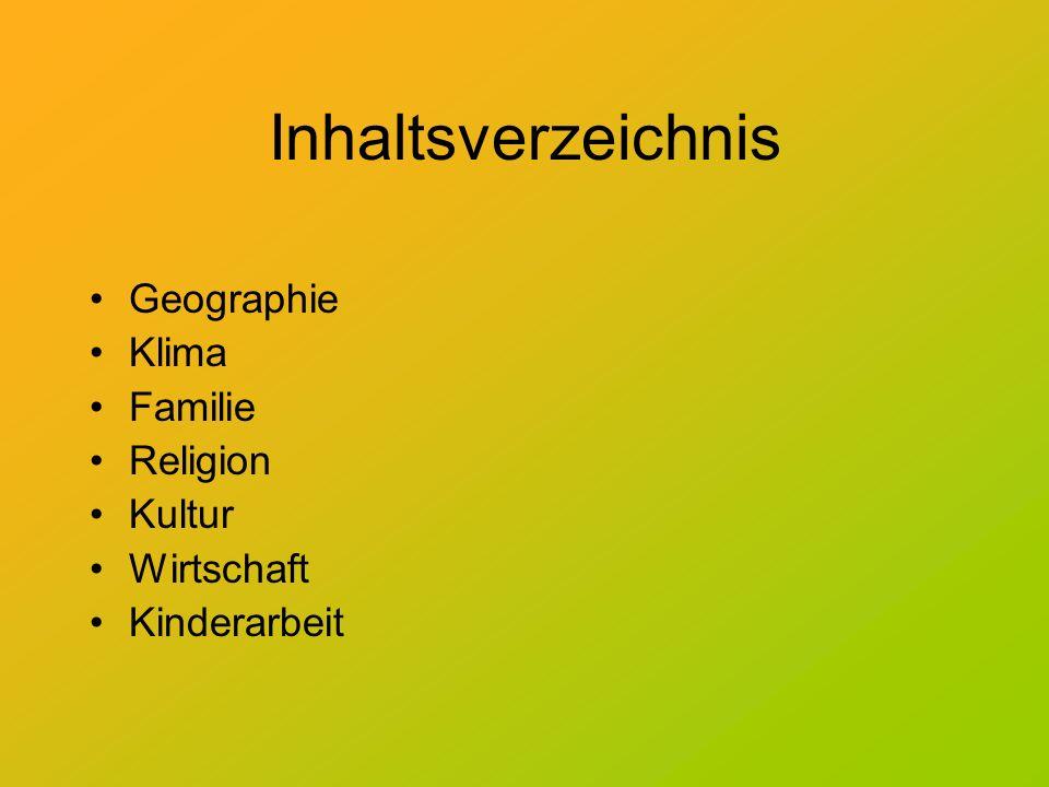 Inhaltsverzeichnis Geographie Klima Familie Religion Kultur Wirtschaft Kinderarbeit