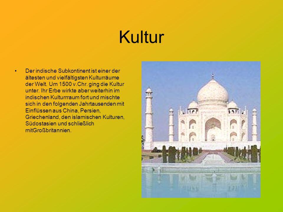 Kultur Der indische Subkontinent ist einer der ältesten und vielfältigsten Kulturräume der Welt. Um 1500 v.Chr. ging die Kultur unter. Ihr Erbe wirkte