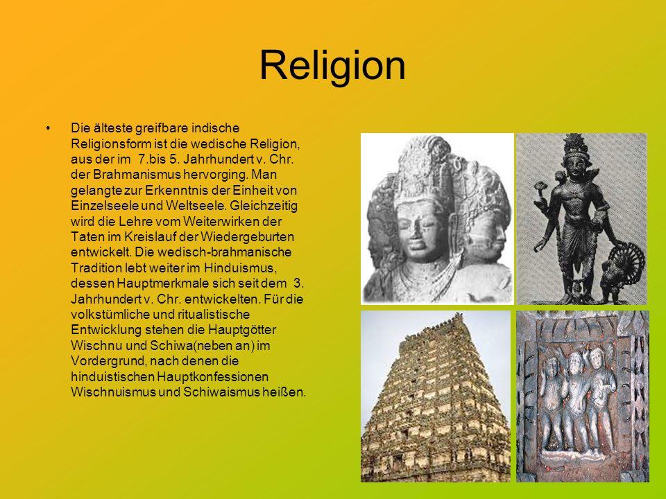 Religion Die älteste greifbare indische Religionsform ist die wedische Religion, aus der im 7.bis 5. Jahrhundert v. Chr. der Brahmanismus hervorging.