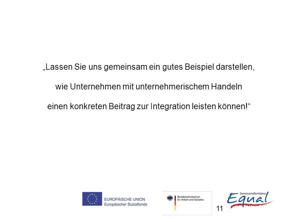 11 Lassen Sie uns gemeinsam ein gutes Beispiel darstellen, wie Unternehmen mit unternehmerischem Handeln einen konkreten Beitrag zur Integration leist