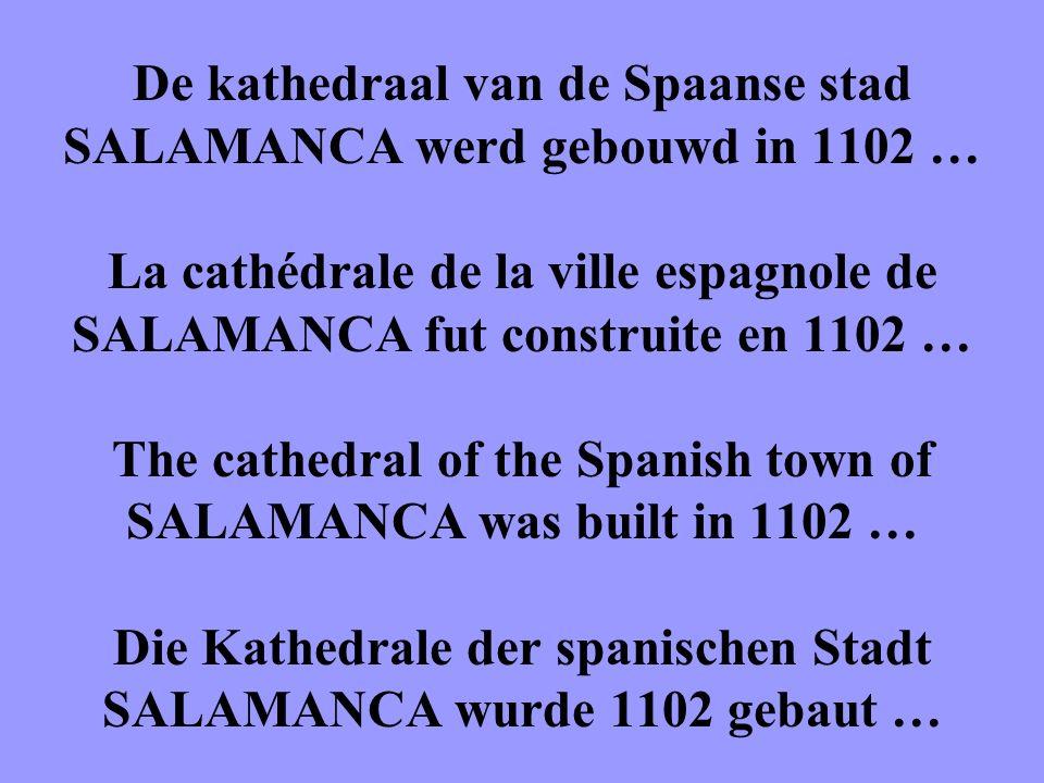De kathedraal van de Spaanse stad SALAMANCA werd gebouwd in 1102 … La cathédrale de la ville espagnole de SALAMANCA fut construite en 1102 … The cathedral of the Spanish town of SALAMANCA was built in 1102 … Die Kathedrale der spanischen Stadt SALAMANCA wurde 1102 gebaut …